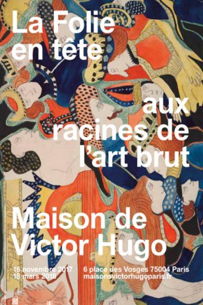 LA FOLIE EN TETE. AUX RACINES DE L'ART BRUT