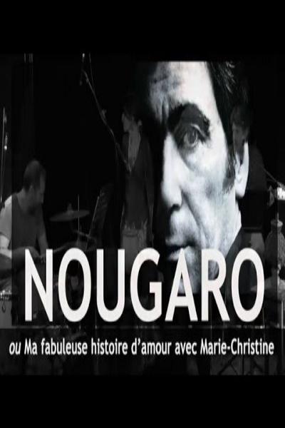 NOUGARO OU MA FABULEUSE HISTOIRE D'AMOUR AVEC MARIE-CHRISTINE