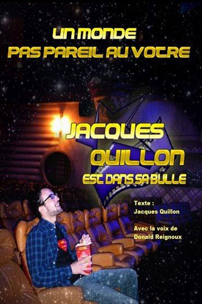 JACQUES QUILLON EST DANS SA BULLE