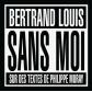 SANS MOI / sur des textes de Philippe Murray