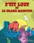 P'TIT LOUP ET LE GRAND MANITOUI