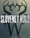 SLOVENLY WORLD
