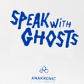 Speak with ghosts