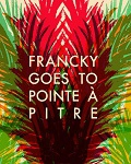 FRANCKY GOES TO POINTE A PITRE