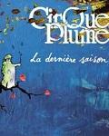 LA DERNIERE SAISON / CIRQUE PLUME