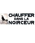 CHAUFFER DANS LA NOIRCEUR