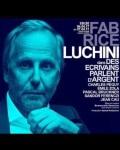 spectacle  de Fabrice Luchini - Des écrivains Parlent D'argent