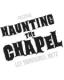 HAUNTING THE CHAPEL