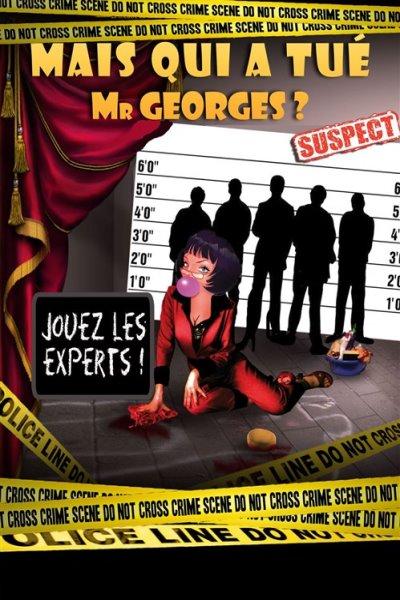 MAIS QUI A TUE MR GEORGES ? JOUEZ LES EXPERTS !