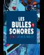 LES BULLES SONORES
