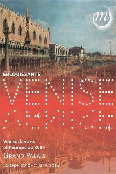 EBLOUISSANTE VENISE ! LES ARTS ET L'EUROPE AU XVIII SIECLE
