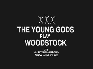 Young Gods Play Woodstock