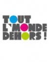 TOUT L'MONDE DEHORS !
